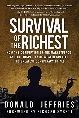 Survival of the Richest: How the Corruption of the Marketplace and the Disparity of Wealth Created the Greatest Conspiracy of All (Top 100 Richest People In The Us)
