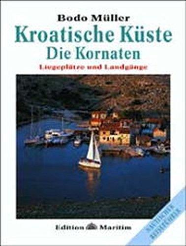 Kroatische Küste - Die Kornaten: Liegeplätze und Landgänge (Nautischer Reiseführer)