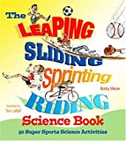 The Leaping, Sliding, Sprinting, Riding Science Book: 50 Super Sports Science Activities