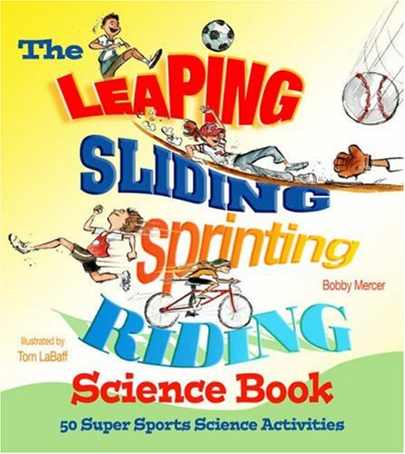 The Leaping, Sliding, Sprinting, Riding Science Book: 50 Super Sports Science Activities by Brand: Lark Books