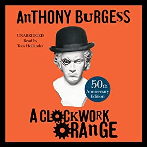A Clockwork Orange Audiobook by Anthony Burgess Narrated by Tom Hollander