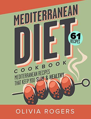 Mediterranean Diet Cookbook (2nd Edition): 61 Mediterranean Recipes That Keep You Slim & Healthy by Olivia Rogers, Linda Westwood