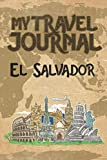 My Travel Journal El Salvador: 6x9 Travel Notebook or Diary with prompts, Checklists and Bucketlists perfect gift for your Trip to El Salvador   for every Traveler