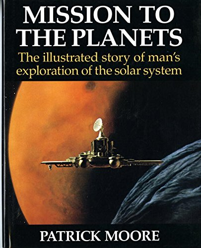 Mission To The Planets  The Illustrated Story Of Man's Exploration Of The Solar System