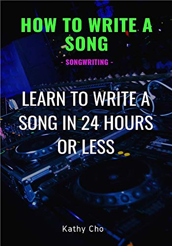 How To Write A Song: Songwriting: Learn To Write A Song In 24 Hours Or Less (Songwriting, Writing better lyrics, Writing melodies, Songwriting exercises Book 1) (English Edition)
