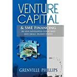Venture Capital & Sme Financing: In Less Developed Countries & Small Island States