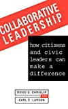 Collaborative Leadership: How Citizens and Civic Leaders Can Make a Difference by David D. Chrislip (1994-01-01)