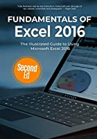 Fundamentals of Excel 2016: The Illustrated Guide to Using Microsoft Excel Front Cover