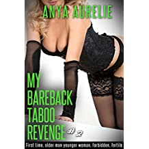 My Bareback Taboo Revenge, #2: (First time, older man younger woman, forbidden, fertile)