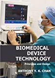 Biomedical device Technology : Principles and Design, Chan, Anthony Y. K., 0398077002