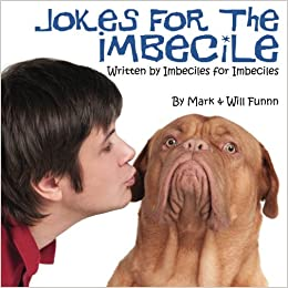 jokes for the imbecile written by imbeciles for imbeciles mark