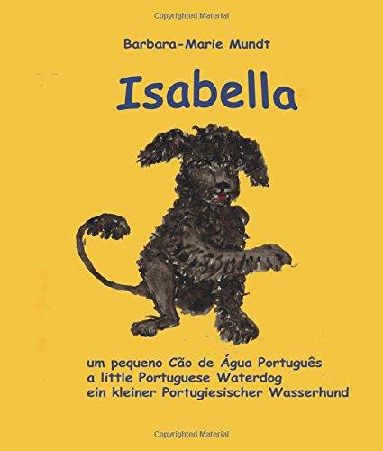 Isabella - um pequeno Cao de Agua Portugues - a little Portuguese Waterdog - ein kleiner Portugiesischer Wasserhund (Isabella - Portuguese Waterdog, Band 1)