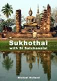 Sukhothai Guide (AsiaForVisitors eGuides)