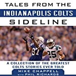 Tales from the Indianapolis Colts Sideline: A Collection of the Greatest Colts Stories Ever Told | Mike Chappell,Phil Richards