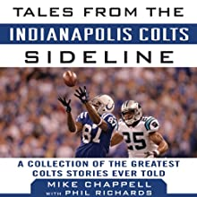 Tales from the Indianapolis Colts Sideline: A Collection of the Greatest Colts Stories Ever Told Audiobook by Mike Chappell, Phil Richards Narrated by Mark Delgado