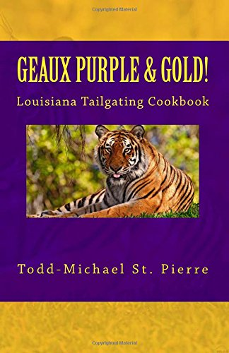 GEAUX Purple and Gold!: The Louisiana Tailgating Cookbook