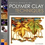 The Encyclopedia of Polymer Clay Techniques: A Comprehensive Directory of Polymer Clay Techniques Covering a Panoramic Range of Exciting Applications by Heaser, Sue (2007) Hardcover