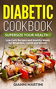 Diabetic Cookbook: Healthy Low-Carb Meals That Help Lower Blood Sugar and That Anyone Can Cook (Supercharge Your Health! Book 2)