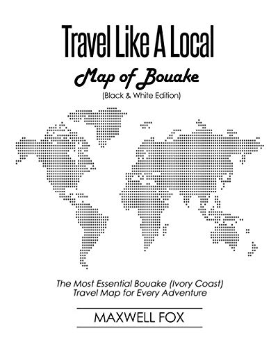Travel Like a Local - Map of Bouake (Black and White Edition): The Most Essential Bouake (Ivory Coast) Travel Map for Every Adventure