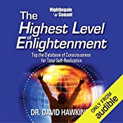 The Highest Level of Enlightenment: Tap the Database of Consciousness for Total Self-Realization   Dr. David Hawkins