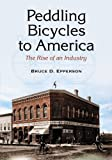 Front cover for the book Peddling Bicycles to America: The Rise of an Industry by Bruce D. Epperson
