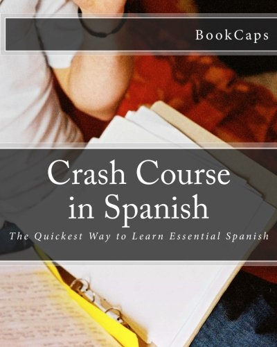 Crash Course in Spanish: The Quickest Way to Learn Essential Spanish (Bookcaps Study Guides) (Spanish and English Edition)