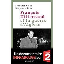 François Mitterrand et la guerre d'Algérie (Documents, Actualités, Société) (French Edition)