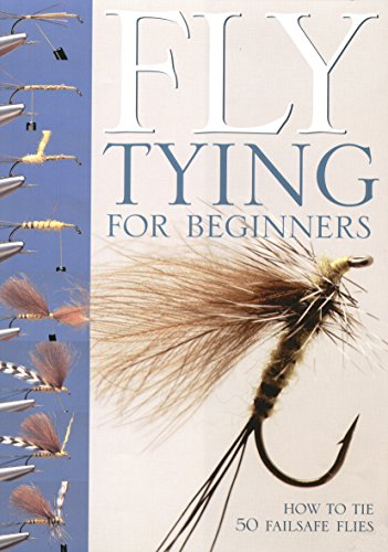 - Fly-tying for Beginners: How to Tie 50 Failsafe Flies