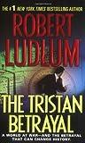 The Tristan Betrayal, Robert Ludlum, 0312990685