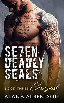 Crazed (Seven Deadly SEALs: Season One Book 3) by [Albertson, Alana]