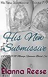 His New Submissive Books 7-9: Dark BDSM Menage (MMF) Erotica Boxed Set (His New Submissive Boxed Sets Book 4)