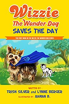 Wizzie The Wonder Dog Saves The Day by [Silver, Trish, Berger, Lynne]