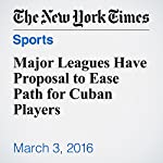 Major Leagues Have Proposal to Ease Path for Cuban Players | Ben Strauss