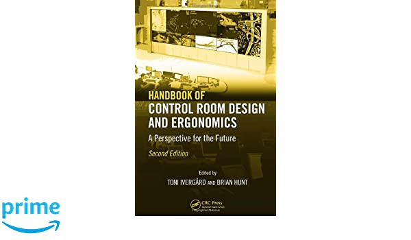 Handbook of Control Room Design and Ergonomics A Perspective for