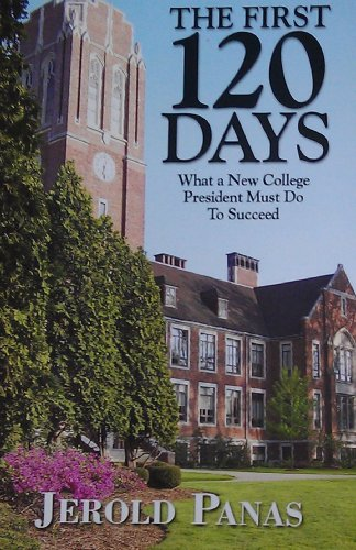 The First 120 Days - What a New College President Must Do to Succeed