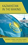 Kazakhstan in the Making: Legitimacy, Symbols, and Social Changes (Contemporary Central Asia: Societies, Politics, and Cultures)