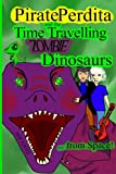 Pirate Perdita and the Time Travelling Zombie Dinosaurs...from Space!