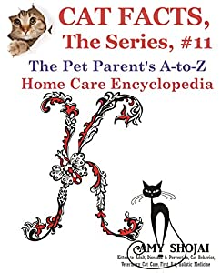 Cat Facts, The Series #11: The Pet Parent's A-to-Z Home Care Encyclopedia