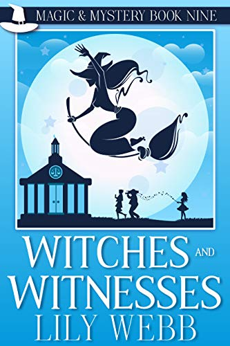 Witches and Witnesses: Paranormal Cozy Mystery (Magic & Mystery Book 9) by [Webb, Lily]