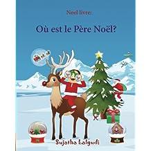 Noel livre: Où est le Père Noël (Noël pour enfants): Livres noel enfant, Noel pour les bebes (French Edition), Livre d'images de Noël pour les plus petits, Noel livre enfant