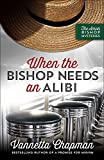 When the Bishop Needs an Alibi (The Amish Bishop Mysteries)