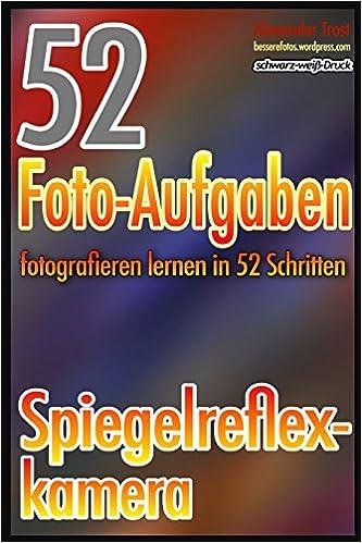Book 52 Foto-Aufgaben: Fotografieren lernen in 52 Schritten: Spiegelreflexkamera