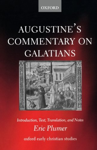 Augustine's Commentary on Galatians: Introduction, Text, Translation, and Notes (Oxford Early Christian Studies) by Eric Plumer