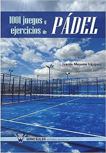 1001 Juegos Y Ejercicios De Pádel (Spanish Edition): Juan ...