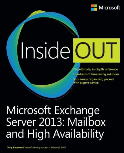 Microsoft Exchange Server 2013 Inside Out: Mailbox and High Availability by Tony Redmond, Publisher : Microsoft Press