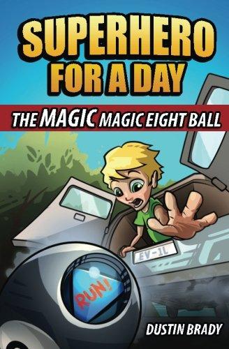 [Superhero for a Day: The Magic Magic Eight Ball (Volume 1)] (Superheroes For Kids)
