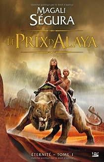 Eternité, Tome 1 : Le Prix d'Alaya par Ségura