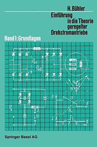 Einführung in die Theorie Geregelter Drehstromantriebe: Band 1: Grundlagen (Lehrbücher der Elektrotechnik) (German Edition)