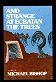 And Strange at Ecbatan the Trees, Michael Bishop, 0060103523