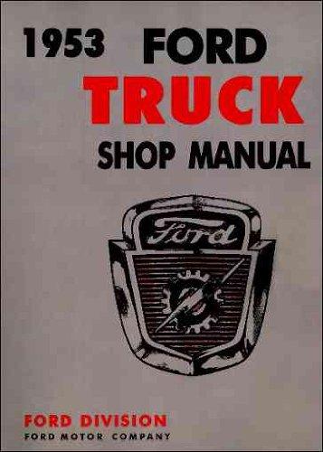 Download 1953 FORD PICKUP & TRUCK REPAIR SHOP & SERVICE MANUAL - F-100, F-250 & F-350 Pick Ups, F-500, F-600, F-700, F-750, F-800, F-900, P-350, P-500, B-500, B-600, B-700, B-750, C-500, C-600, C-750 and C-800 pdf